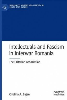 Intellectuals and Fascism in Interwar Romania: The Criterion Association