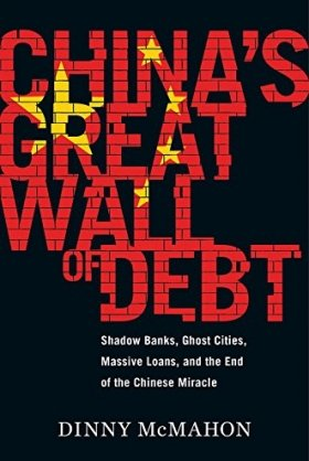 China's Great Wall of Debt: Shadow Banks, Ghost Cities, Massive Loans, and the End of the Chinese Miracle