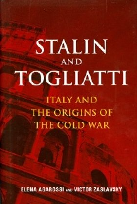 Stalin and Togliatti: Italy and the Origins of the Cold War by Elena Agarossi and Victor Zaslavsky