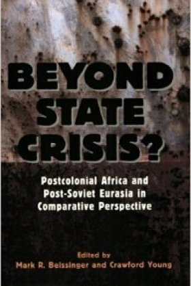 Beyond State Crisis? Post-Colonial Africa and Post-Soviet Eurasia in Comparative Perspective, edited by Mark Beissinger and Crawford Young