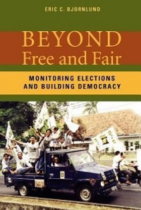 Beyond Free and Fair: Monitoring Elections and Building Democracy by Eric C. Bjornlund