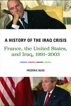 A History of the Iraq Crisis: France, the United States, and Iraq, 1991–2003 by Frédéric Bozo
