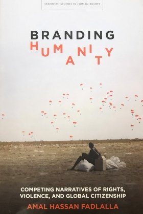 Branding Humanity: Competing Narratives of Rights, Violence, and Global Citizenship