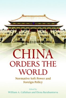 Book Cover of China Orders the World: Normative Soft Power and Foreign Policy, edited by William A. Callahan and Elena Barabantseva