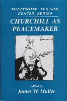 Churchill as Peacemaker, edited by James W. Muller