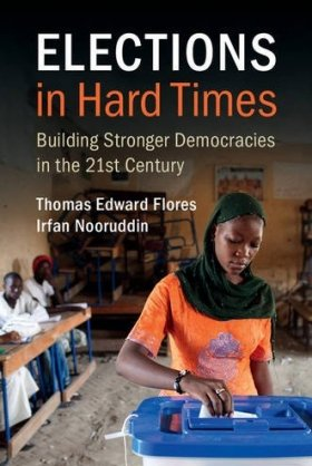 Elections in Hard Times: Building Stronger Democracies in the 21st Century, by Thomas Edward Flores and Irfan Nooruddin