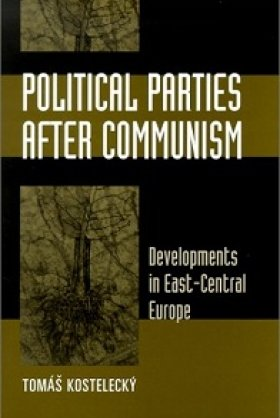 Political Parties after Communism: Developments in East-Central Europe by Tomáš Kostelecký