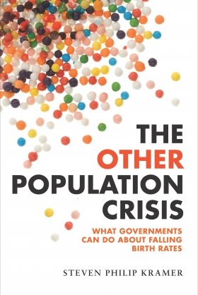 The Other Population Crisis: What Governments Can Do about Falling Birth Rates by Stephen Philip Kramer