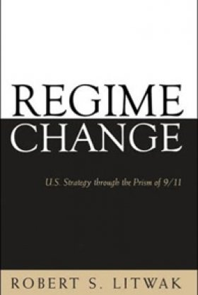 Regime Change: U.S. Strategy through the Prism of 9/11 by Robert S. Litwak