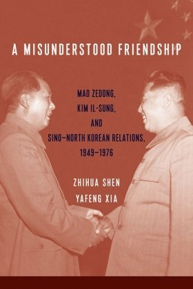 A Misunderstood Friendship: Mao Zedong, Kim Il-Sung, and Sino-North Korean Relations, 1949-1976