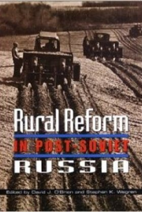 Rural Reform in Post-Soviet Russia, edited by David J. O'Brien and Stephen K. Wegren
