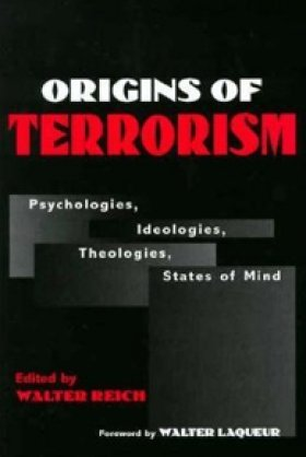 Origins of Terrorism: Psychologies, Ideologies, Theologies, States of Mind, edited by Walter Reich