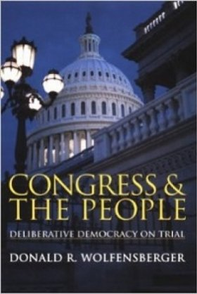 Congress and the People: Deliberative Democracy on Trial by Donald R. Wolfensberger