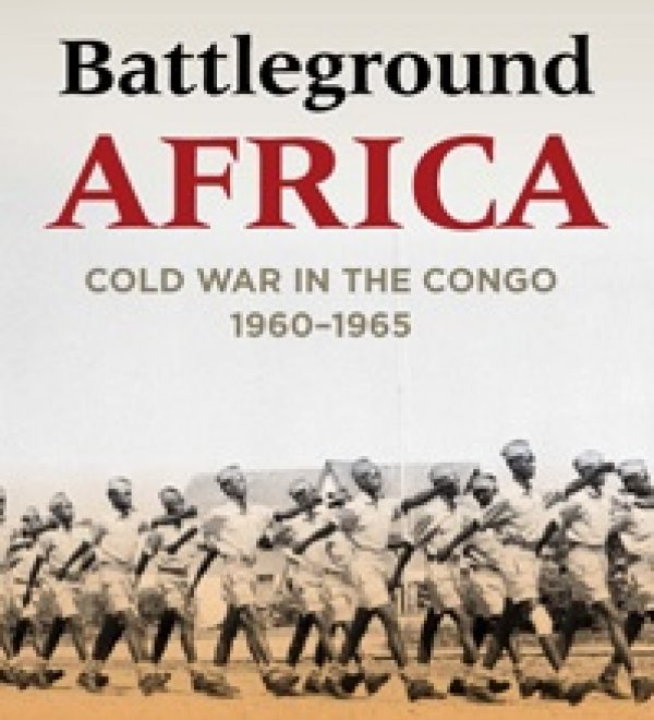 Battleground Africa: Cold War in the Congo, 1960–1965