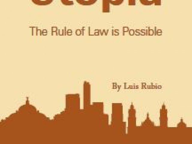 A Mexican Utopia: The Rule of Law is Possible
