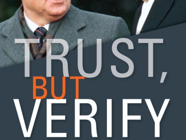 Trust, but Verify: The Politics of Uncertainty and the Transformation of the Cold War Order, 1969-1991