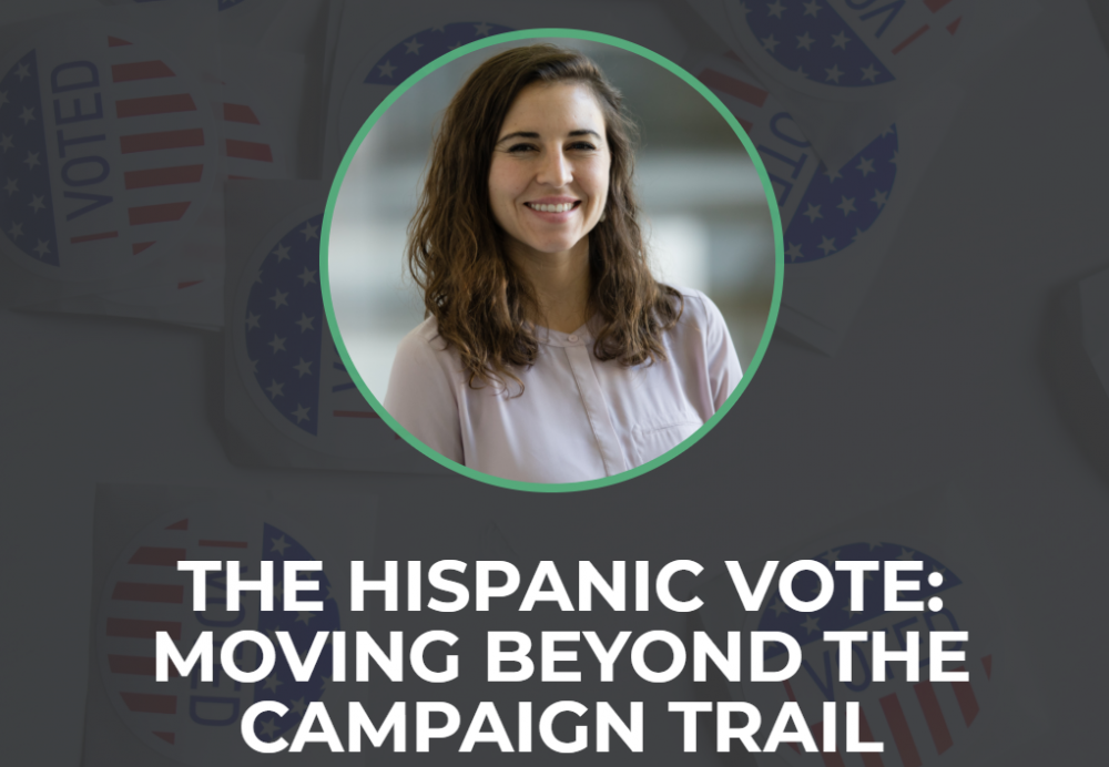 The Hispanic Vote: Moving Beyond the Campaign Trail