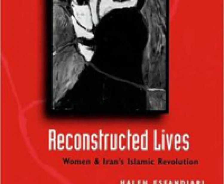 Reconstructed Lives: Women and Iran's Islamic Revolution by Haleh Esfandiari