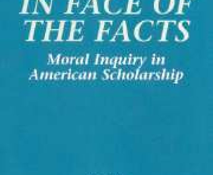 In the Face of the Facts: Moral Inquiry in American Scholarship, edited by Richard Wightman Fox and Robert B. Westbrook