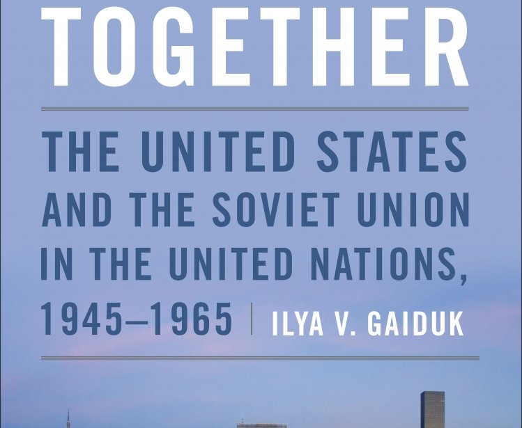 Divided Together: The United States and the Soviet Union in the United Nations, 1945-1965, by Ilya V. Gaiduk