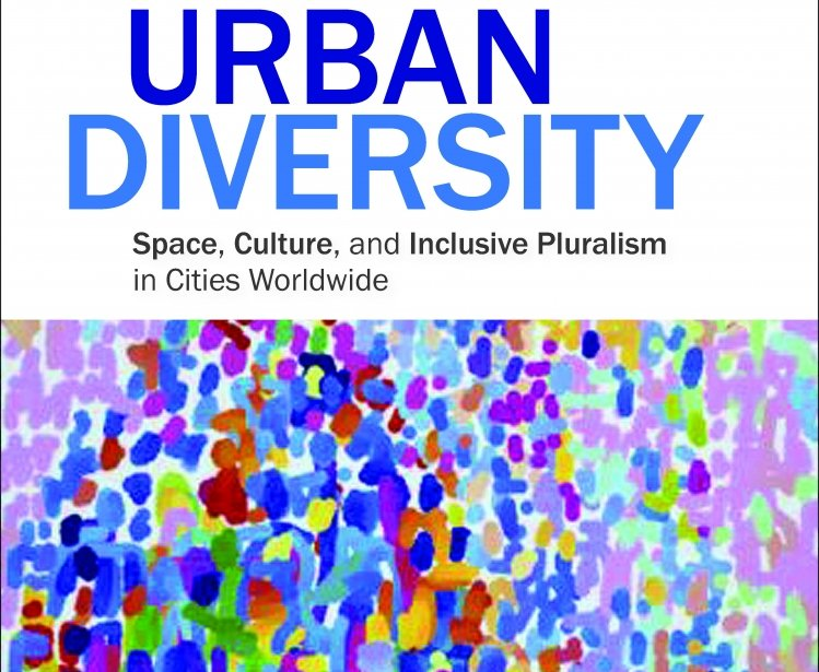 Urban Diversity:  Space, Culture, and Inclusive Pluralism in Cities Worldwide, edited by Caroline Wanjiku Kihato, Mejgan Massoumi, Blair A. Ruble, Pep Subirós, and Allison M. Garland