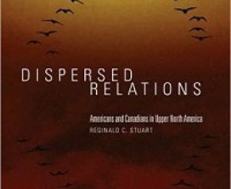 Dispersed Relations: Americans and Canadians in Upper North America by Reginald C. Stuart