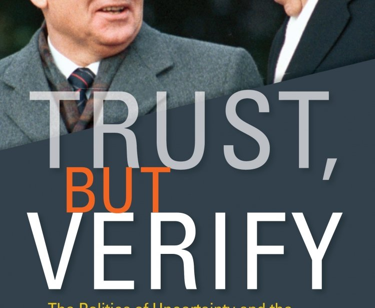 Trust, but Verify: The Politics of Uncertainty and the Transformation of the Cold War Order, 1969–1991, edited by Martin Klimke, Reinhild Kreis, and Christian F. Ostermann