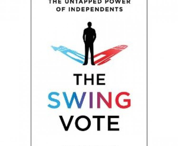 Book Launch--The Swing Vote: The Untapped Power of Independents