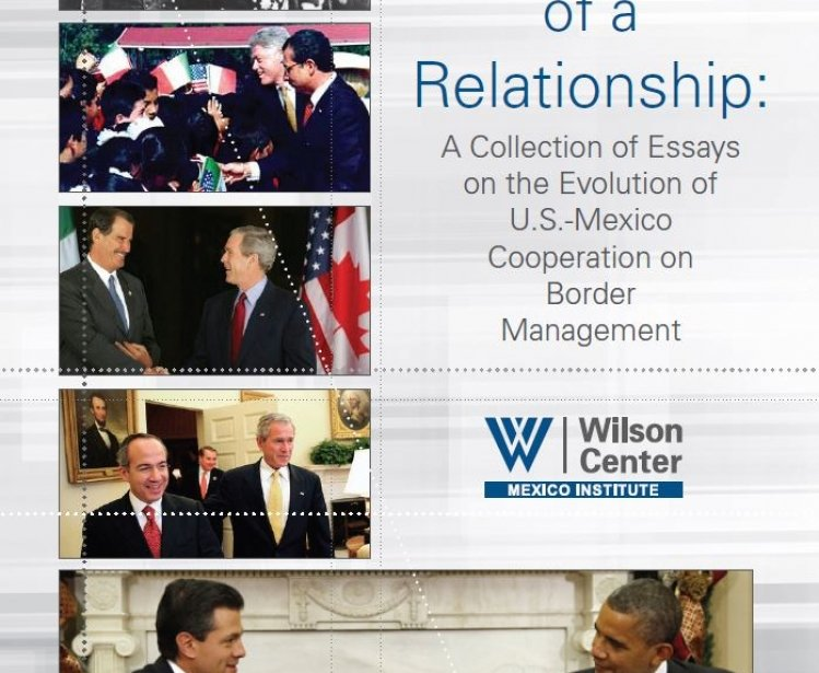 The Anatomy of a Relationship: A Collection of Essays on the Evolution of U.S.-Mexico Cooperation on Border Management