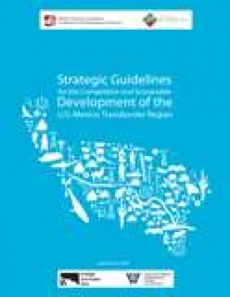Strategic Guidelines for the Competitive and Sustainable Development of the U.S.- Mexico Transborder Region