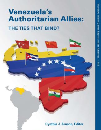 Venezuela's Authoritarian Allies: The Ties That Bind? (No. 43)   Wilson Center