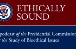 Podcast - Presidential Bioethics Commission: New Genetic Technologies and Society