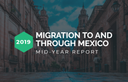 2019 Migration to and through Mexico Mid-Year Report