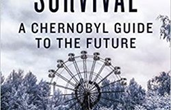 Manual for Survival: A Chernobyl Guide to the Future by Title VIII Research Scholar Kate Brown
