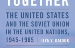 Divided Together: The United States and the Soviet Union in the United Nations, 1945-1965