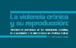 La violencia crónica y su reproducción
