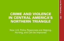 Crime and Violence in Central America's Northern Triangle: How U.S. Policy Responses are Helping, Hurting, and Can be Improved (No. 34)