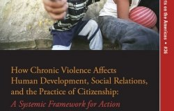 How Chronic Violence Affects Human Development, Social Relations, and the Practice of Citizenship: A Systemic Framework for Action (No. 36)