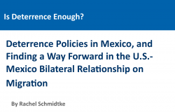 Is Deterrence Enough? Deterrence Policies in Mexico, and Finding a Way Forward in the U.S.-Mexico Bilateral Relationship on Migration