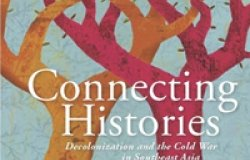 Connecting Histories: Decolonization and the Cold War in Southeast Asia, 1945–1962