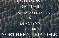 Building Better Gendarmeries in Mexico and the Northern Triangle