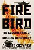 Firebird: The Elusive Fate of Russian Democracy