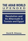 The Arab World Upended: Revolution and Its Aftermath in Tunisia and Egypt