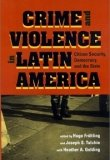 Crime and Violence in Latin America: Citizen Security, Democracy, and the State, edited by Hugo Frühling and Joseph S. Tulchin with Heather Golding