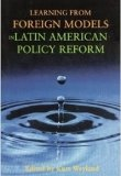 Learning from Foreign Models in Latin American Policy Reform, edited by Kurt Weyland